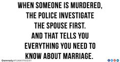 """""""when someone is murdered, the police investigate the spouse first ... and that tells you everything you need to know about marriage"""" People Getting Married, Good Humor, Dumb And Dumber, Things To Think About, Funny Quotes, Jokes Quotes, Dumb People, Laughter, Smiles And Laughs"""
