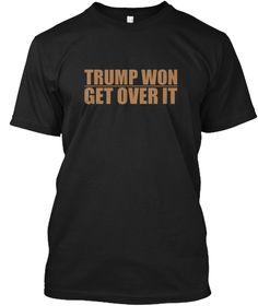 Trump Won Get Over It T Shirt  Black T-Shirt Front