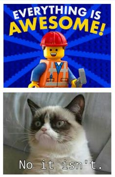 Everything is awesome! No it isn't.