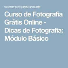Curso de Fotografia Grátis Online - Dicas de Fotografia: Módulo Básico