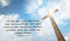 Johannes 8 Vers 12: Ich bin das Licht der Welt. Wer mir nachfolgt, der wird nicht in der Finsternis bleiben, sondern wird das Licht des Lebens haben.