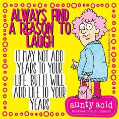 Aunty Acid - Always find a reason to laugh