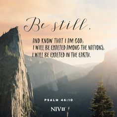 "10 He says, ""Be still, and know that I am God; I will be exalted among the nations, I will be exalted in the earth. Scriptures, Verses, Be Exalted, Give Me Jesus, Bible Study Journal, Psalm 46, Verse Of The Day, Great Words, Faith In God"