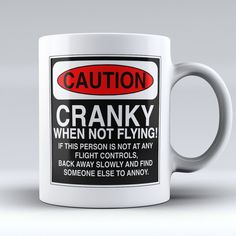 """Limited Edition - """"Caution: Cranky When Not Flying"""" 11oz Mug"""
