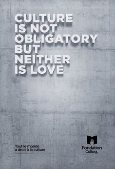 Culture is not obligatory but neither is love. Advertising Agency: StJohn's, Paris, France Copywriter: Bruno Delhomme Art director: Thomas Birch