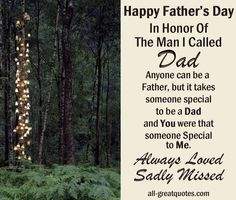 Happy Father's Day ... In Honor Of The Man I Called Dad. Anyone can be a Father, but it takes someone special to be a Dad and You were that someone Special to Me ... Always Loved Sadly Missed