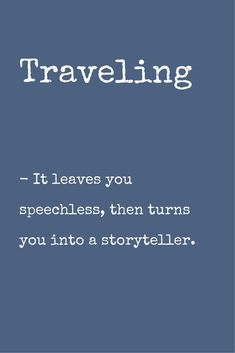 #Quote of the Day: Traveling - it leaves you speechless, then turns you into a storyteller.