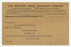 THE WESTERN UNION TELEGRAPH COMPANY  Received at No. 1217 East Main Street, Richmond, Va.  11 RD W. 8.  BW, New York April 16,12  Mrs J R V Daniels,  Chesterfield Flats,  Richmond Va.  Robert Daniels safe aboard carpathia due here thursday.  White Star Line  1016 AM.  Telegram sent to Robert Daniel's mother informing her of her son's rescue. Word of her son's rescue reached her more than twenty-four hours after the first report of the Titanic's sinking (Mss2 D2235 b).