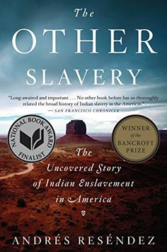 The Other Slavery: The Uncovered Story of Indian Enslavement in America by Andres Resendez / Birchbark Books & Native Arts Good Books, Books To Read, My Books, Library Books, Reading Lists, Book Lists, Trauma, Open Secrets, 12th Book