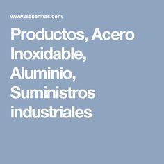 Productos, Acero Inoxidable, Aluminio, Suministros industriales