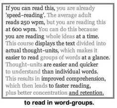 Reading sentences in word groups - one of the steps to reading faster while still remembering what you have read. Study Skills, Study Tips, Study Hacks, Things To Know, How To Memorize Things, Improve Reading Comprehension, Teaching Reading, Learning, Speed Reading