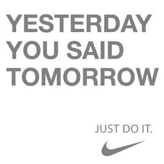Yesterday you said tomorrow -Nike just do it quote