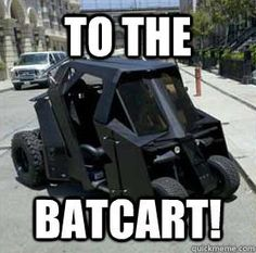 Batman's golf cart, ohmygoodness...  IF I am ever in the possession of a golf cart, FERB I know what we're gonna do today...