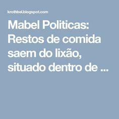 Mabel Politicas: Restos de comida saem do lixão, situado dentro de ...