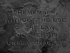 """""""Remember, without the use of the Law, judgment is unreasonable."""" ~ Ray Comfort"""