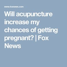 Will acupuncture increase my chances of getting pregnant? | Fox News #acupuncturetreatment #AcupunctureUses
