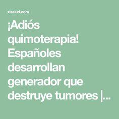 ¡Adiós quimoterapia! Españoles desarrollan generador que destruye tumores | XL Salud