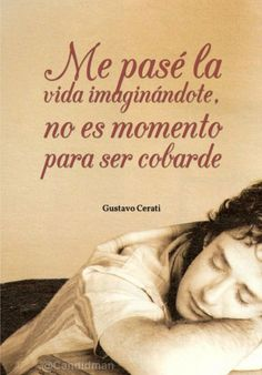 I have spent my life imagining you, now is not the time to be a coward- Gustavo Cerati Music Quotes, Words Quotes, Me Quotes, Sayings, More Than Words, Some Words, Motivational Phrases, Inspirational Quotes, Spanish Quotes