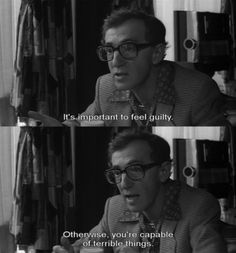 Woody Allen in .Broadway Danny Rose Note: I can TOTALLY Relate to this! I am the QUEEN of Guilt!