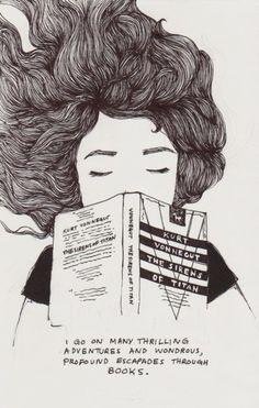 """I go on many thrilling adventures and wondrous, profound escapades through books."""