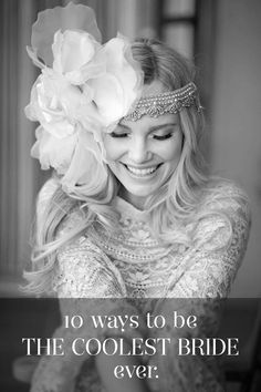 10 ways to be the coolest bride EVER. I need this!