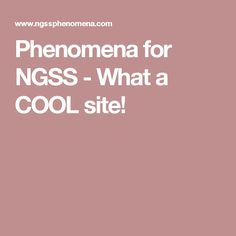 Phenomena for NGSS - What a COOL site!