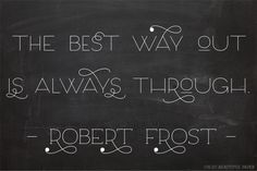 The best way out is always through - Robert Frost || Well Said Type | 92 || via Oh So Beautiful Paper