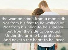 The woman came from a man's rib. Not from his feet to be walked on. Not from his head to be superior, but from the side to be equal. Under the arm to be protected and next to the heart to be loved. #cdff #christianquotes