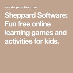 Module 7: Multiliteracies and Multimodality This website is awesome to practice grammar skills in lieu of paper and pencil exercises. Sheppard Software: Fun free online learning games and activities for kids.
