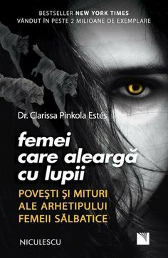 Femei care alearga cu lupii. Povesti si mituri ale arhetipului femeii salbatice New York Times, Psychology, Inspirational Quotes, Reading, Books, Movie Posters, Articles, Magazine, Crafts
