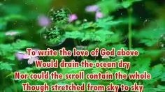 the love of god is greater far than tongue or pen - YouTube