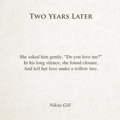 In his long silence, she found closure, and left her love under a willow tree.