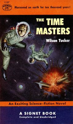 scificovers:  Signet 1127: The Time Masters by Wilson Tucker 1954. Cover art by Jack Faragasso.