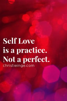 Self Love is a practice. Not a perfect. (click over to enroll in the free self love ecourse)