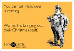 You can tell Halloween is coming... Walmart is bringing out their Christmas stuff.
