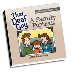 "That Deaf Guy: A Family Portrait Book $20.00 ~ ""That Deaf Guy: A Family Portrait"" by Matt and Kay Daigle is a 8.5"" x 8.5"" humor book featuring a 125+ pages (b/w & color) of the very best of ""That Deaf Guy"" webcomic strip (www.thatdeafguy.com). Also included is a BONUS section of never before seen cartoons by Matt Daigle!"