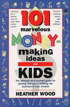 101 Marvelous Money-Making Ideas For Kids | See more about for kids and kids.