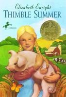 Thimble Summer by Elizabeth Enright|1939 Newberry Winner|A few hours after nine-year-old Garnet Linden finds a silver thimble in the dried-up riverbed, the rains come and end the long drought on the farm. The rains bring safety for the crops and the livestock and money for Garnet's father. The summer proves to be interesting and exciting in so many different ways. Every day brings adventure of some kind to Garnet and her best friend, Citronella.