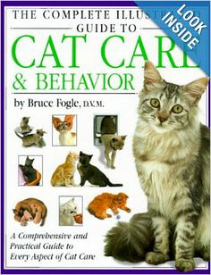 HAVE this book, but haven't read it yet.  The Complete Illustrated Guide to Cat Care & Behavior: Bruce Fogle, Andrew Edney: This comprehensive guide provides practical information in order to help you know your cat. Veterinarian Bruce Fogle gives in-depth advice and insight into these animals' physical and psychological well-being. Topics include routine care, grooming, handling, breeding, training, emergency first aid, travelling with your pet, and communicating with your cat.