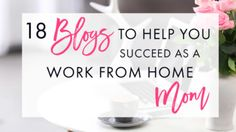 18 Blogs to Help You Succeed as a Work From Home Mom