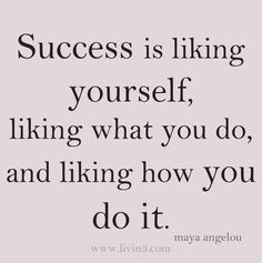 Success is liking yourself, liking what you do, and how you do it. Click this picture to check out my blog!