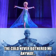 The cold never bothered me http://gameoflaughs.com/
