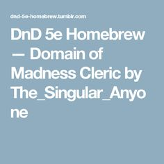 DnD 5e Homebrew — Domain of Madness Cleric by The_Singular_Anyone