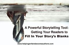 Wordplay: Helping Writers Become Authors: A Powerful Storytelling Tool: Getting Readers to Fill In Your Character's Blanks
