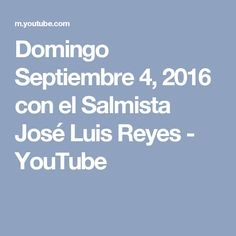 Domingo Septiembre 4, 2016 con el Salmista José Luis Reyes - YouTube