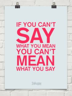 If you can't say what you mean, you can't mean what you say