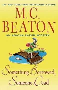 Something Borrowed, Someone Dead (BOOK)--Hired by the Parish councilor of a small community in the Cotswold Hills to investigate the murder of a jolly widow, Agatha Raisin learns about the victim's penchant for keeping borrowed items in a case that is complicated by village secrets and a killerwho would make Agatha a next target.