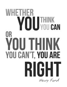 If You Think You Can Or Think You Can't You Are by iCandyProducts, $8.99