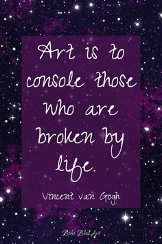 Vincent van Gogh Quotes Art is to console those who are broken by life. 16 Quotes by Vincent van Gogh. Van Gogh Tattoo, Van Gogh Quotes, Purple Quotes, Van Gogh Art, Artist Quotes, Vincent Van Gogh, Creative Inspiration, Me Quotes, Qoutes