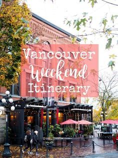 Vancouver Weekend Itinerary - Vancouver, B.C., Canada